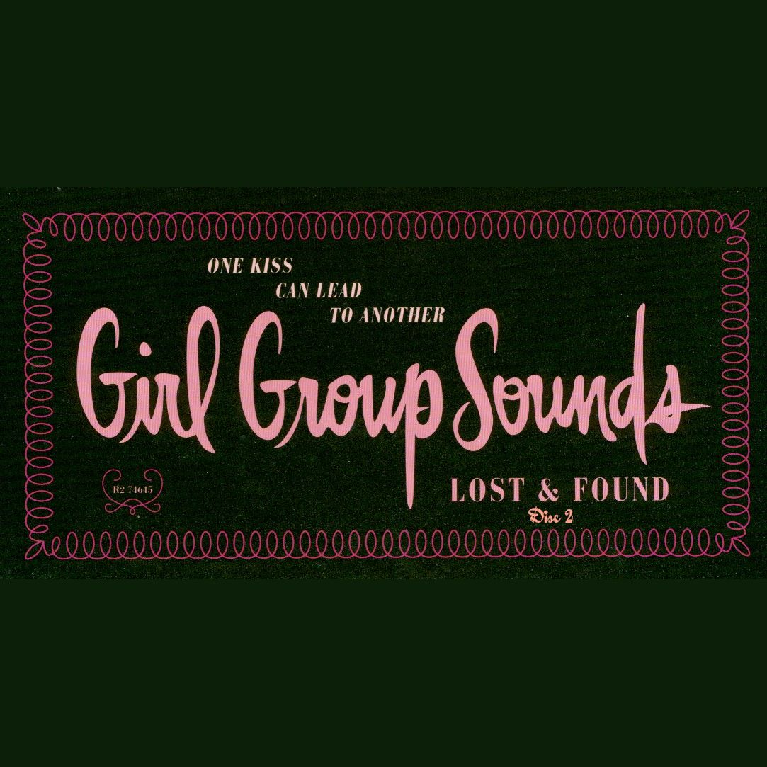 One Kiss Can Lead to Another: Girl Group Sounds, Lost & Found